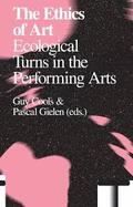The Ethics Of Art Ecological Turns In The Performing Arts - Gielen, Pascal (Ed.)