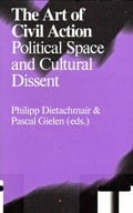 The Art of Civil Action. Political Space and Cultural Dissent -