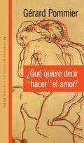 ¿Qué quiere decir hacer el amor? - Pommier, Gérard