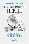 El conocimiento hereje. Una historia de Wikipedia - Lorente, Patricio