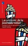 La condición de la Posmodernidad: Investigación sobre los orígene - Harvey, David