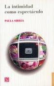 La intimidad como espectáculo - Sibilia, Paula