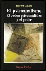 El psicoanalismo. El orden psiconalítico y el poder - Castel, Robert