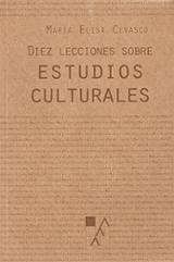 Diez lecciones sobre estudios culturales - Cevasco, Maria Elisa