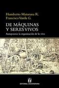 De máquinas y seres vivos: Autopoiesis, la organización de lo viv - Maturana, Humberto