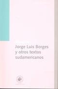 Jorge Luis Borges y otros textos sudamericanos