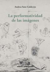 La performatividad de las imágenes - Soto Calderón, Andrea