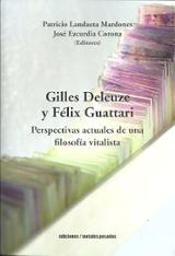 Gilles Deleuze y Félix Guattari. Perspectivas actuales de una fil -