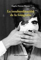 La insubordinción de la fotografia - Donoso Macaya, Ángeles