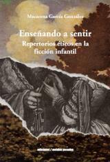 Enseñando a sentir. Repertorios éticos en la ficción infantil - García González, Macarena