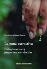 La zona extractiva. Ecologías sociales y perspectivas descolonial - Gómez-Barris, Macarena