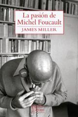 La pasión de Michel Foucault - Miller, James