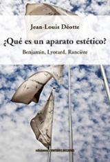 ¿Qué es un aparato estético? Benjamin, Lyotard, Rancière - Déotte, Jean-Louis