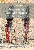 Neuroartes, un laboratorio de ideas - Delannoy, Luc