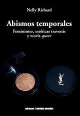 Abismos temporales. Feminismo, estéticas travestis y teoría queer - Richard, Nelly