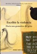 Escribir la violencia. Hacia una gramática del grito -