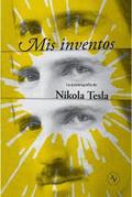 Mis inventos. La autobiografía de Nikola Tesla - Tesla, Nikola