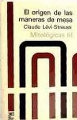 Mitológicas, III. El origen de las maneras de mesa - Lévi-Strauss, Claude