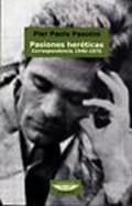 Pasiones heréticas (Correspondencia 1940-1975)