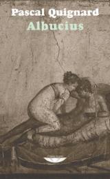 Albucius - Quignard, Pascal