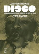 La historia secreta del disco. Sexualidad e integración racial en - Shapiro, Peter