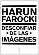 Desconfiar de las imágenes - Farocki, Harun