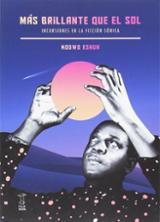 Mas brillante que el sol. Incursiones en ficción sónica - Eshun, Kodwo