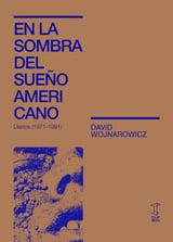 En la sombra del sueño americano . Diarios (1971-1991) - Wojnarowicz, David