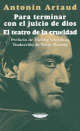 Para terminar con el juicio de dios. El teatro de la crueldad - Artaud, Antonin