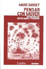 Pensar con mover. Un encuentro entre danza y filosofía - AAVV