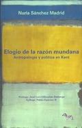 Elogio de la razón mundana. Antropología y política en Kant