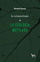 La colapsología o la ecología mutilada - Garcia, Renaud