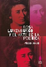 Rosa Luxemburgo y el arte de la política - Haug, Frigga