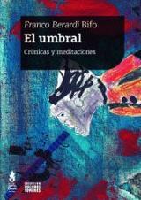 El Umbral. Crónicas y meditaciones - Berardi, Franco (Bifo)