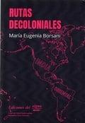 Rutas decoloniales - Borsani, María Eugenia