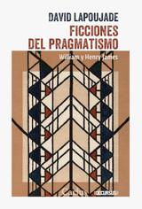 Ficciones de pragmatismo. William y Henry James - Lapoujade, David