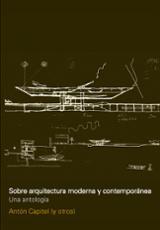 Sobre arquitectura moderna y contemporánea. Una antología - Capitel, Anton