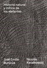 Historia natural y mítica de los elefantes - Burucúa, José Emilio
