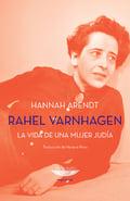 Rahel Varnhagen. La vida de una mujer judía