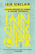 Los ríos perdidos de Londres / El sublime topográfico - Sinclair, Iain