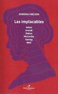 Las implacables. Arbus, Arendt, Didion, McCarthy, Sontag, Weill - Nelson, Deborah