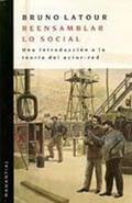 Reensamblar lo social. Una introducción a la teoría del actor-red