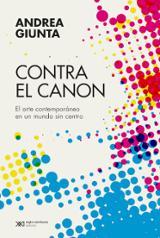Contra el canon. El arte contemporáneo en un mundo sin centro - Giunta, Andrea