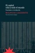 El capital odia a todo el mundo - Lazzarato, Maurizio
