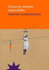 Chicas en tiempos suspendidos - Kamenszain, Tamara