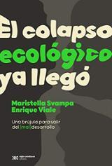 El colapso ecológico ya llegó - Svampa, Maristela