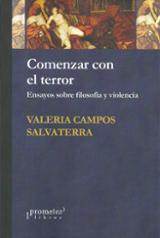 Comenzar con el terror. Ensayos sobre filosofía y violencia - Campos Salvaterra, Valeria