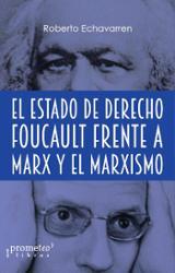 El estado de derecho: Foucault frente a Marx y el Marxismo - Echavarren, Roberto