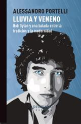 Lluvia y veneno: Bob Dylan y una balada enetre la tradición y la  - Portelli, Alessandro