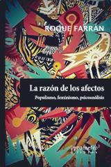 La razón de los afectos. Populismo, feminismo, psicoanálisis - Farrán, Roque